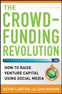 Book The Crowdfunding Revolution:  How to Raise Venture Capital Using Social Media by Kevin Lawton