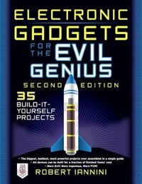 Electronic Gadgets for the Evil Genius: 21 New Do-It-Yourself Projects
