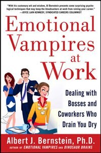Book Emotional Vampires at Work: Dealing with Bosses and Coworkers Who Drain You Dry by Albert Bernstein