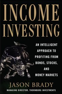 Book Income Investing with Bonds, Stocks and Money Markets by Jason Brady