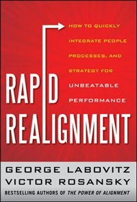Book Rapid Realignment: How to Quickly Integrate People, Processes, and Strategy for Unbeatable… by George Labovitz