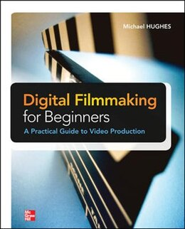Book Digital Filmmaking for Beginners A Practical Guide to Video Production by Michael Hughes