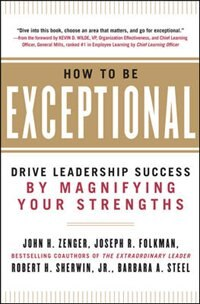 How to Be Exceptional:  Drive Leadership Success By Magnifying Your Strengths by Barbara Steel