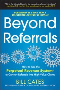 Beyond Referrals: How to Use the Perpetual Revenue System to Convert Referrals into High-Value…