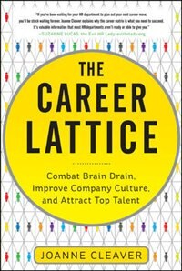 Book The Career Lattice: Combat Brain Drain, Improve Company Culture, and Attract Top Talent by Joanne Cleaver