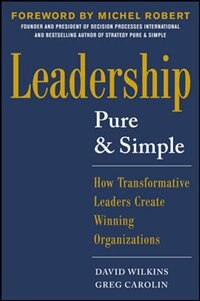 Book Leadership Pure and Simple: How Transformative Leaders Create Winning Organizations by David Wilkins