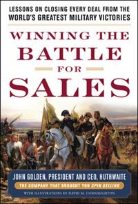 Book Winning the Battle for Sales: Lessons on Closing Every Deal from the World's Greatest Military… by John Golden