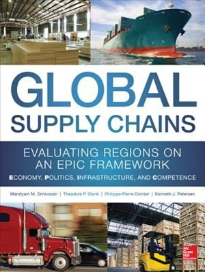 Global Supply Chains: Evaluating Regions on an EPIC Framework - Economy, Politics, Infrastructure, and Competence: EPIC Structure - Economy, Politics, Infrastructure, and Competence by Mandyam Srinivasan