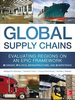 Global Supply Chains: Evaluating Regions on an EPIC Framework - Economy, Politics, Infrastructure…