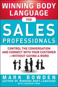 Book Winning Body Language for Sales Professionals:   Control the Conversation and Connect with Your… by Mark Bowden