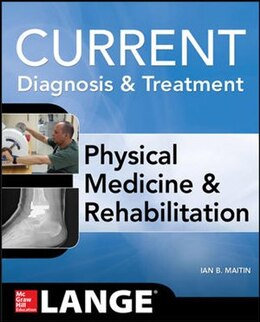Book Current Diagnosis and Treatment Physical Medicine and Rehabilitation by Ian Maitin