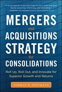 Book Mergers and Acquisitions Strategy for Consolidations:  Roll Up, Roll Out and Innovate for Superior… by Norman W. Hoffmann
