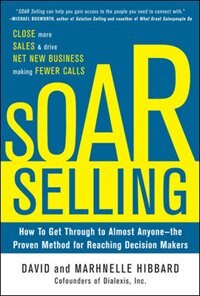 Book SOAR Selling: How To Get Through to Almost Anyone-the Proven Method for Reaching Decision Makers by David Hibbard