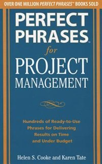 Book Perfect Phrases for Project Management: Hundreds of Ready-to-Use Phrases for Delivering Results on… by Helen S. Cooke