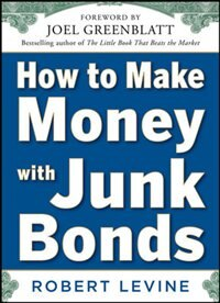 Book How to Make Money with Junk Bonds by Robert Levine