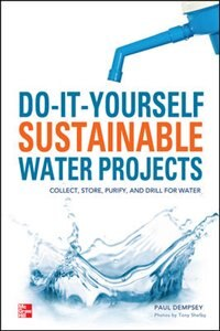 Book Do-It-Yourself Sustainable Water Projects: Collect, Store, Purify, and Drill for Water by Paul Dempsey