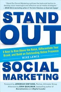 Book Stand Out Social Marketing: How to Rise Above the Noise, Differentiate Your Brand, and Build an… by Mike Lewis