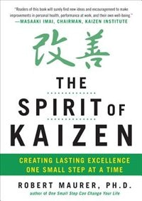 Book The Spirit of Kaizen: Creating Lasting Excellence One Small Step at a Time by ROBERT MAURER