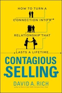 Book Contagious Selling: How to Turn a Connection into a Relationship that Lasts a Lifetime by David Rich