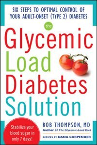 The Glycemic Load Diabetes Solution: Six Steps to Optimal Control of Your Adult-Onset (Type 2…