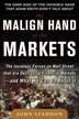 The Malign Hand of the Markets: The Insidious Forces on Wall Street that are Destroying Financial…