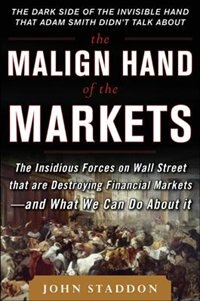 Book The Malign Hand of the Markets: The Insidious Forces on Wall Street that are Destroying Financial… by John Staddon