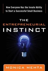 Book The Entrepreneurial Instinct: How Everyone Has the Innate Ability to Start a Successful Small… by Monica Mehta