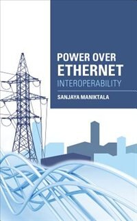 Book Power Over Ethernet Interoperability Guide by Sanjaya Maniktala