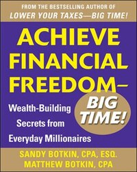 Achieve Financial Freedom - Big Time!:  Wealth-Building Secrets from Everyday Millionaires