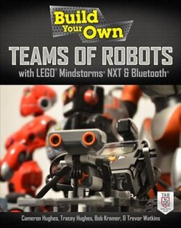 Book Build Your Own Teams of Robots with LEGO® Mindstorms® NXT and Bluetooth®: Build Your Own Networked… by Cameron Hughes