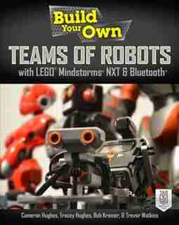 Build Your Own Teams of Robots with LEGO® Mindstorms® NXT and Bluetooth® by Bob Kramer