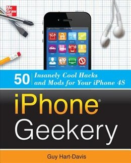 Book iPhone Geekery: 50 Insanely Cool Hacks and Mods for Your iPhone 4S by Guy Hart-Davis