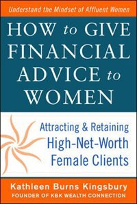 Book How to Give Financial Advice to Women:  Attracting and Retaining High-Net Worth Female Clients by Kathleen Burns Kingsbury