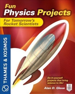 Book Fun Physics Projects for Tomorrow's Rocket Scientists: A Thames and Kosmos Book by Alan Gleue