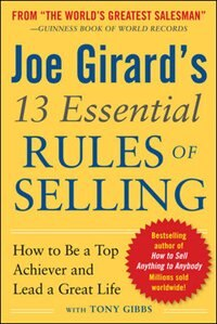 Book Joe Girard's 13 Essential Rules of Selling: How to Be a Top Achiever and Lead a Great Life by Joe Girard