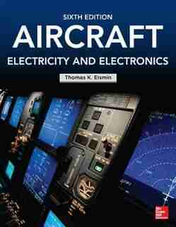 Aircraft Electricity and Electronics, Sixth Edition by Thomas K Eismin