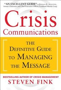 Book Crisis Communications: The Definitive Guide to Managing the Message by Steven Fink