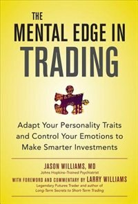 Book The Mental Edge in Trading : Adapt Your Personality Traits and Control Your Emotions to Make… by Jason Williams
