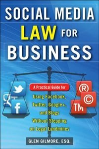 Book Social Media Law for Business: A Practical Guide for Using Facebook, Twitter, Google +, and Blogs… by Glen Gilmore