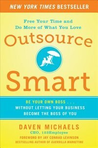 Book Outsource Smart:  Be Your Own Boss . . . Without Letting Your Business Become the Boss of You by Daven Michaels