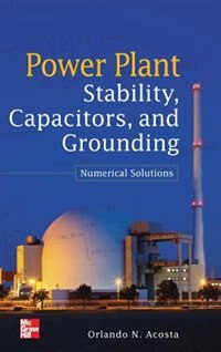 Power Plant Stability Capacitors and Grounding: Numerical Solutions: Numerical Solutions by Orlando N. Acosta