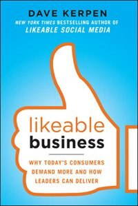 Book Likeable Business: Why Today's Consumers Demand More and How Leaders Can Deliver by Dave Kerpen