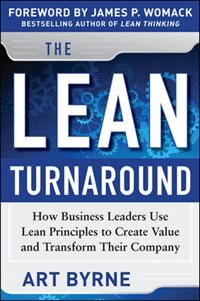 Book The Lean Turnaround:  How Business Leaders  Use Lean Principles to Create Value and Transform Their… by Art Byrne