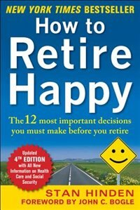 Book How to Retire Happy, Fourth Edition: The 12 Most Important Decisions You Must Make Before You Retire by Stan Hinden