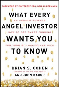 Book What Every Angel Investor Wants You to Know: An Insider Reveals How to Get Smart Funding for Your… by Brian Cohen