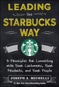Book Leading The Starbucks Way: 5 Principles For Connecting With Your Customers, Your Products And Your… by Joseph Michelli