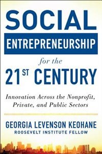 Book Social Entrepreneurship for the 21st Century: Innovation Across the Nonprofit, Private, and Public… by Georgia Levenson Keohane