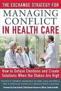 Book The Exchange Strategy for Managing Conflict in Healthcare: How to Defuse Emotions and Create… by Steven Dinkin