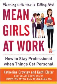 Book Mean Girls at Work: How to Stay Professional When Things Get Personal by Katherine Crowley