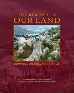 Book Rebirth of Our Land: Creating a More Beautiful Sichuan by Sichuan Provincial Post-Wenchuan Earthquake Recons